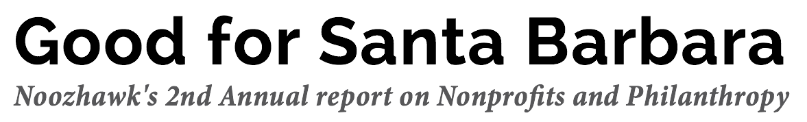 Good for Santa Barbara 2017: Noozhawk's 2nd Annual report on Nonprofits and Philanthropy