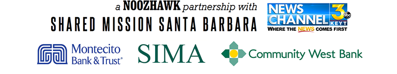 A Noozhawk Partnership with Shared Mission Santa Barbara, KYET News Channel 3, Montecito Bank and Trust, SIMA, and Community West Bank