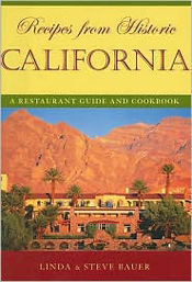 Recipes from Historic California: A Restaurant Guide and Cookbook by Linda and Steve Bauer