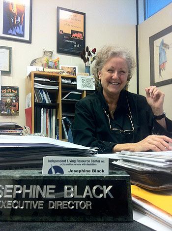 Josephine Black, executive director of the Independent Living Resource Center, is planning to work longer than she had expected. 'I want more of a cushion, and given the reactionary nature of the economy, you have to have more of a cushion than usual,' she says.
